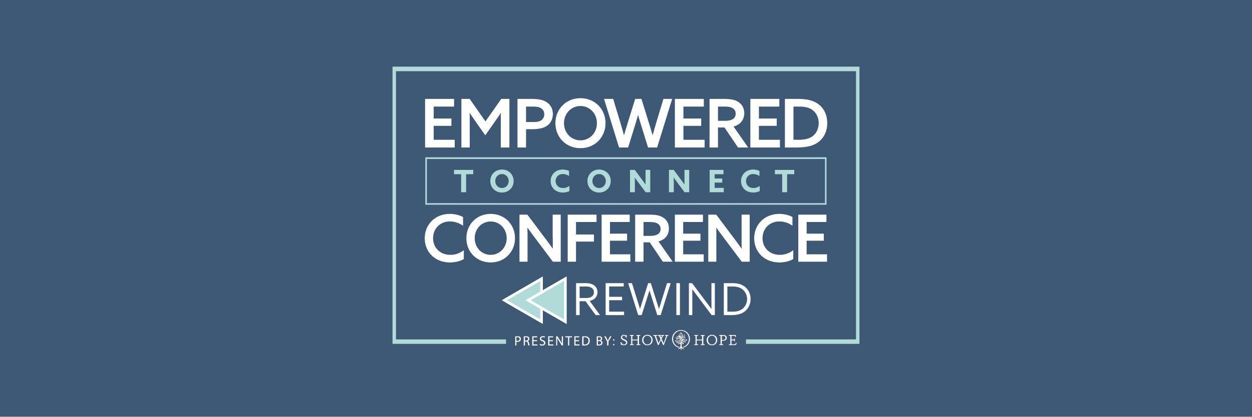 Empowered to Connect Rewind